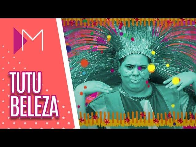 Tutu Beleza: Mulheres que inspiram o Carnaval - Mulheres (25/02/19)