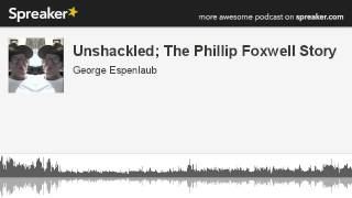 Video Unshackled; The Phillip Foxwell Story (made with Spreaker) download MP3, 3GP, MP4, WEBM, AVI, FLV Agustus 2017