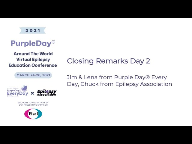 Closing Remarks - Day 2 - Purple Day® Around The World 2021 Virtual Epilepsy Education Conference