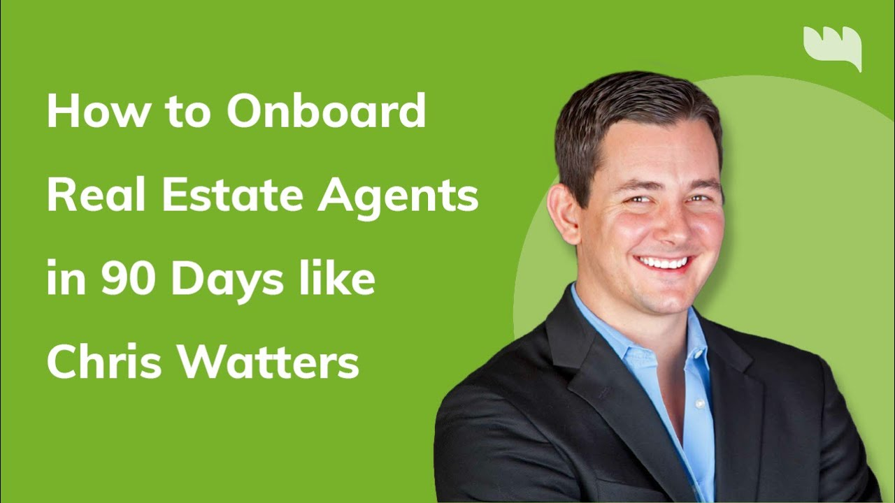How to Onboard Real Estate Agents in 90 Days like Chris Watters