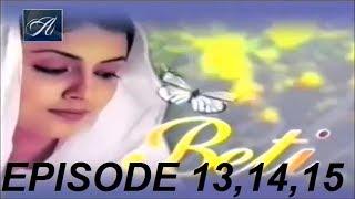 Beti, Episode # 13 upto 15, Best PTV Drama, HD