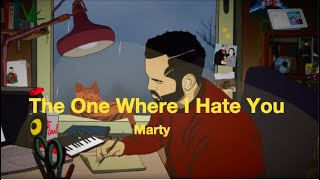 Marty - The One Where I Hate You (Lyric Video)