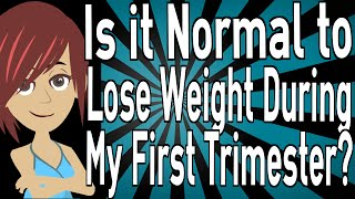 Is it Normal to Lose Weight During My First Trimester?