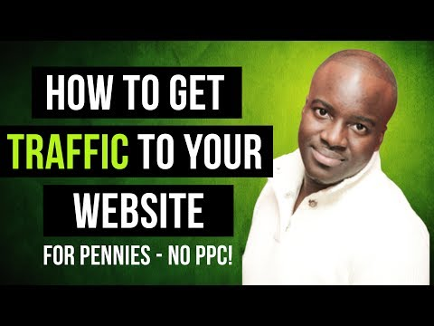 How to Get Traffic to Your Website for Pennies - NO PPC!