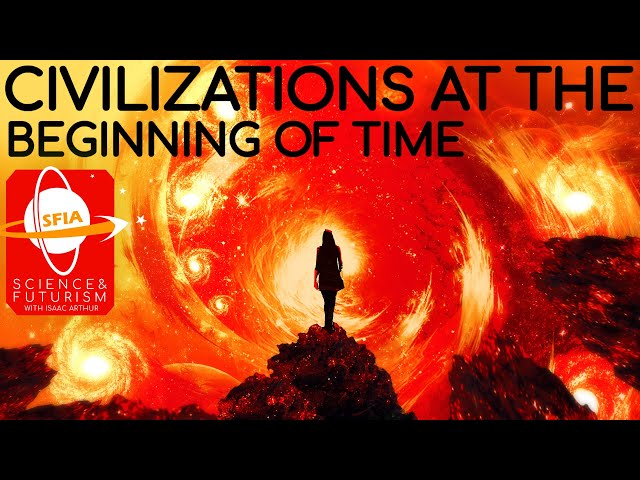 Civilizations at the Beginning of Time