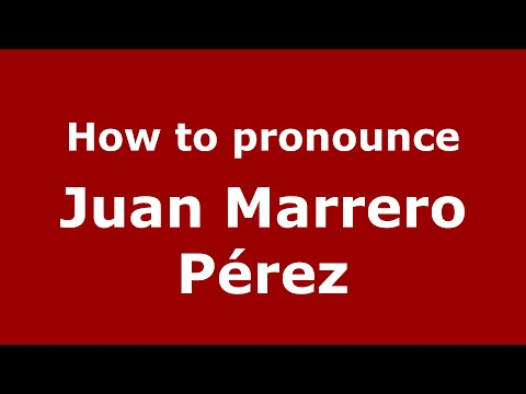 How to pronounce Juan Marrero Pérez (Spain/Spanish) - PronounceNames.com