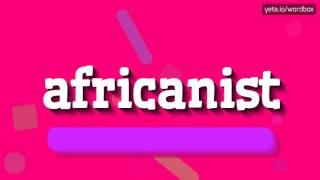 aFRICANIST - HOW TO PRONOUNCE IT!?