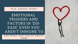 Emotional triggers and factors in 'DIS-ease' - what being sick does to you.