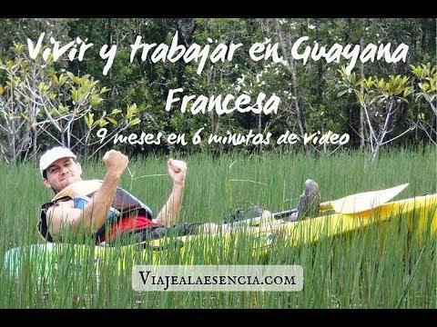 Vivir Y Trabajar En Guayana Francesa. 9 Meses En 6 Minutos De Video