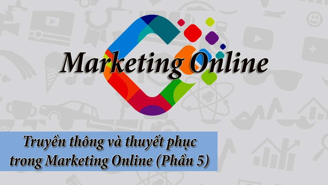 Truyền thông  và thuyết phục trong Marketing Online (Phần 5)   Marketing Online PNT