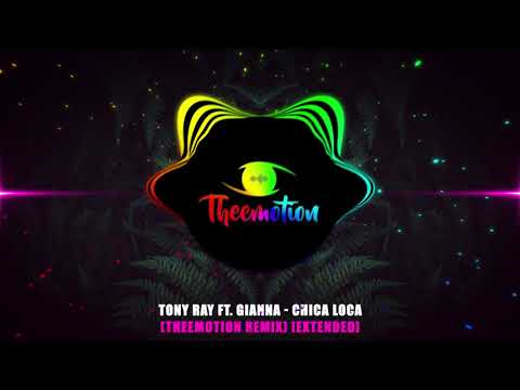 Tony Ray ft. Gianna - Chica Loca (Theemotion Remix) [Extended]