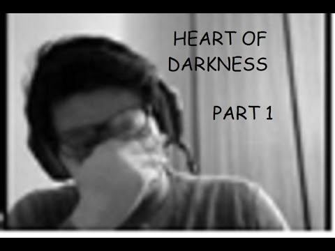 HEART OF DARKNESS -  PART 1 ll I'M STUCK!!
