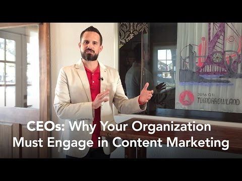 CEOs: Why Your Organization Must Engage in Content Marketing