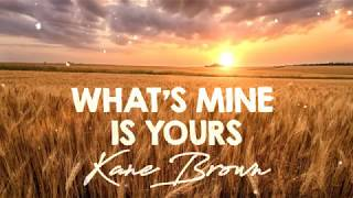 Download Kane Brown - What's Mine Is Yours (Lyrics) MP3 song and Music Video
