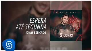 Video Jonas Esticado - Espera Até Segunda (EP do Esticado) [Áudio Oficial] download MP3, 3GP, MP4, WEBM, AVI, FLV November 2018