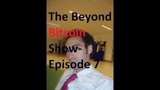 The Beyond Bitcoin Show- Episode 7