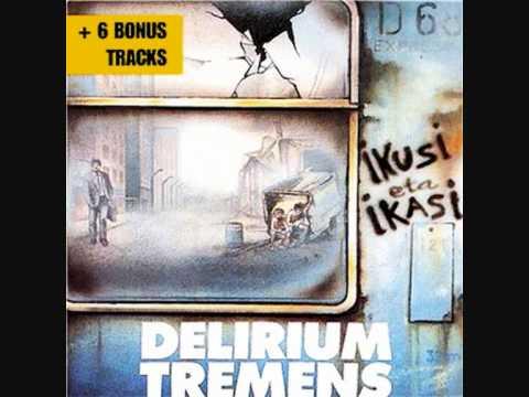 DELIRIUM TREMENS- ikusi eta ikasi