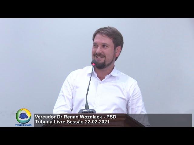 Vereador Dr Renan Wozniack PSD Tribuna Livre Sessão 22 02 2021