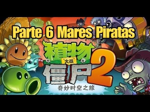 Plants vs Zombies 2 Chino - Parte 6 Mares Piratas - Español