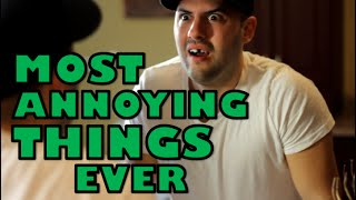 Top 10 Most Annoying Things Ever