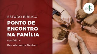 Ponto de Encontro na Família - Ep. 4 - A Aprovação de Deus (b)