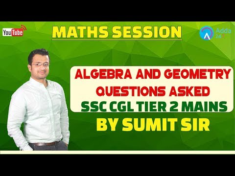 Algebra and Geometry Questions Asked In SSC CGL MAINS TIER 2 By Sumit Sir