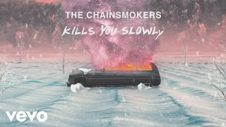 The Chainsmokers Kills You Slowly (Lyric )