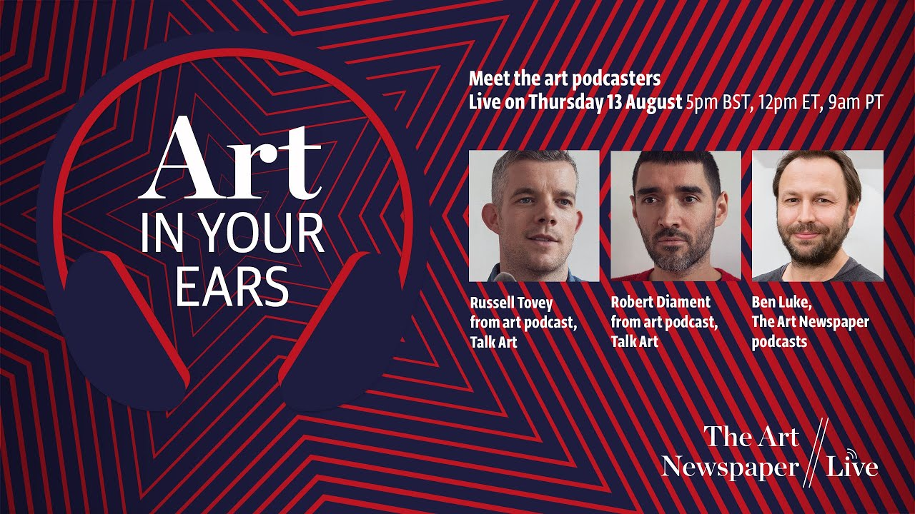 The Art Newspaper Live Art in Your Ears—podcasting with Russell Tovey,  Robert Diament and Ben Luke
