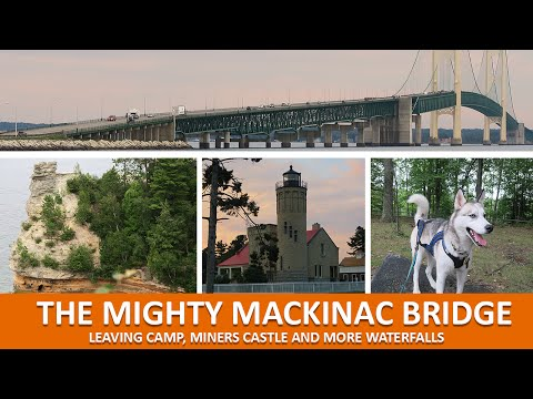THE MIGHTY MACKINAC BRIDGE | Leaving camp, Miners Castle and more Waterfalls