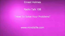 Ernest Holmes 108: How To Solve Your Problems
