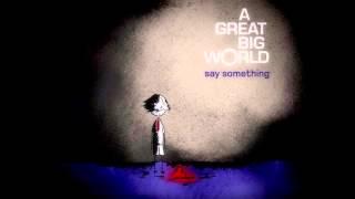 A Great Big World - Say Something (Feat. Christina Aguilera) [Subtitulos en Español]