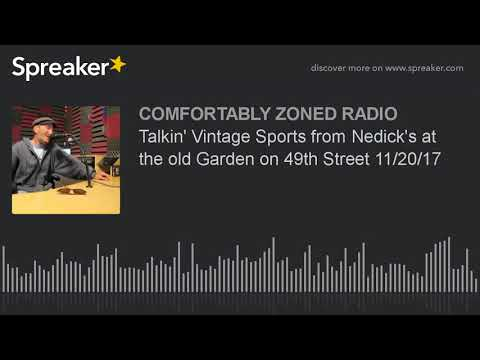 Talkin' Vintage Sports from Nedick's at the old Garden on 49th Street 11/20/17