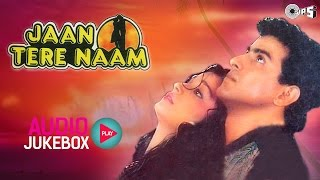 jaan-tere-naam-jukebox---full-album-songs-ronit-roy-farheen-nadeem-shravan