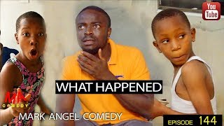 WHAT HAPPENED (Mark Angel Comedy) (Episode 144)