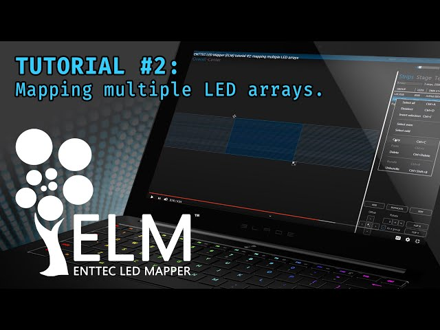 ELM (ENTTEC LED Mapper) tutorial #2: mapping multiple LED arrays