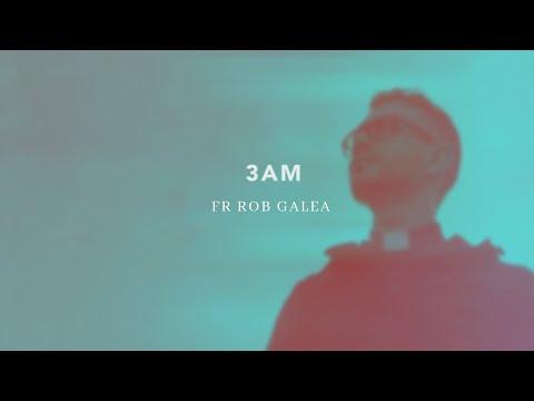 3AM - Fr. Rob Galea