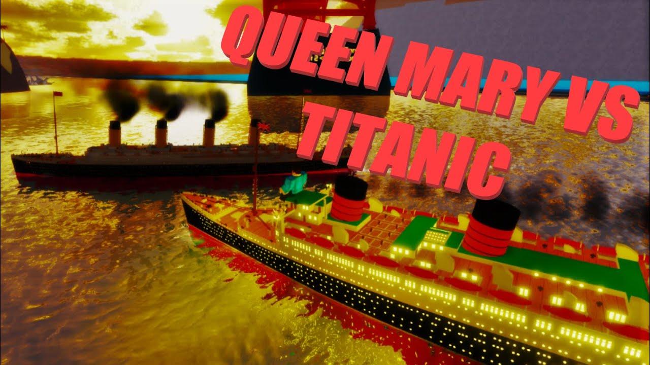 Queen Mary Vs Titanic Tiny Sailor S World Roblox Youtube