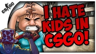 I HATE KIDS IN CSGO!!!! - CSGO