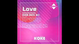 Love : Originally Performed By 브라운 아이드 걸스 Karaoke Verison
