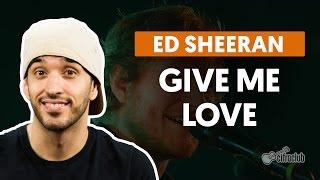 Give Me Love - Ed Sheeran (aula de violao completa)