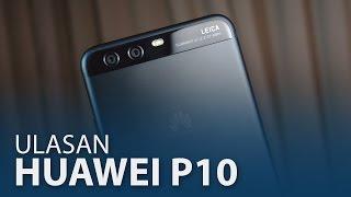 Ulasan: Huawei P10 - Telefon Kamera Terbaik Huawei Setakat Ini