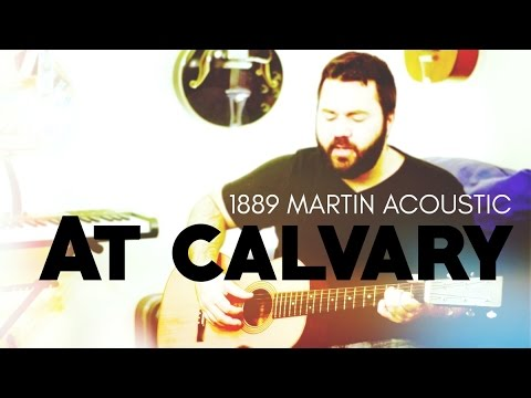 At Calvary By Reawaken Hymns 1889 Martin Acoustic Guitar Youtube