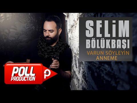Selim Bölükbaşı - Varun Söyleyin Anneme