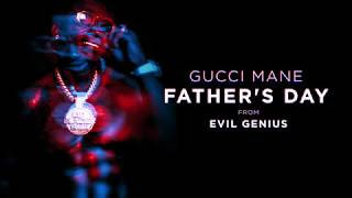 Gucci Mane - Father's Day (Official Audio) Evil Genius Video