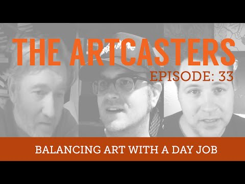 The Artcasters Live 33 - Balancing Art With A Day Job