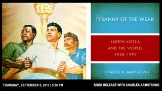 Tyranny of the Weak: North Korea and The World, 1950-1992 with Prof. Charles Armstrong [FULL VIDEO]