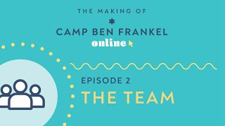 The Making of Camp Ben Frankel Online, Chapter Two: The Team