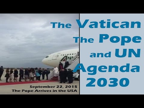 Pope Francis, Obama, United Nations UN Agenda 2030 and World Government