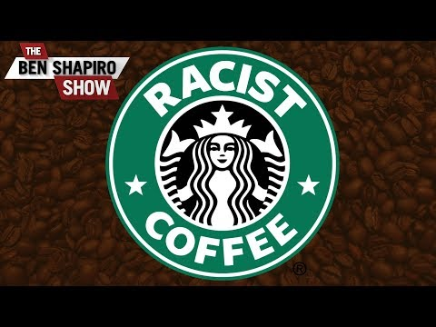 Is Starbucks Racist? | The Ben Shapiro Show Ep. 521