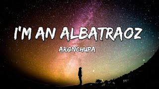 Im an Albatraoz - AronChupa (Lyrics)  Fab Music